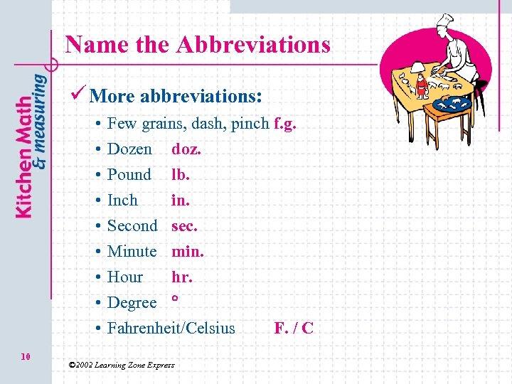 Name the Abbreviations ü More abbreviations: • • • 10 Few grains, dash, pinch