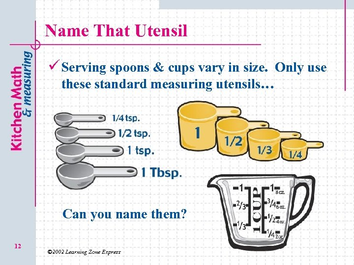 Name That Utensil ü Serving spoons & cups vary in size. Only use these
