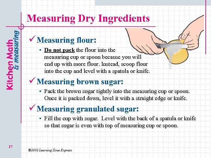 Measuring Dry Ingredients ü Measuring flour: • Do not pack the flour into the