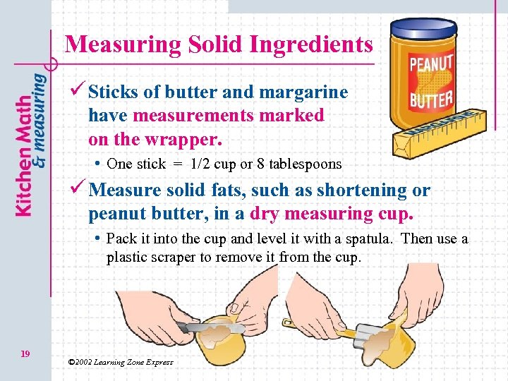 Measuring Solid Ingredients ü Sticks of butter and margarine have measurements marked on the
