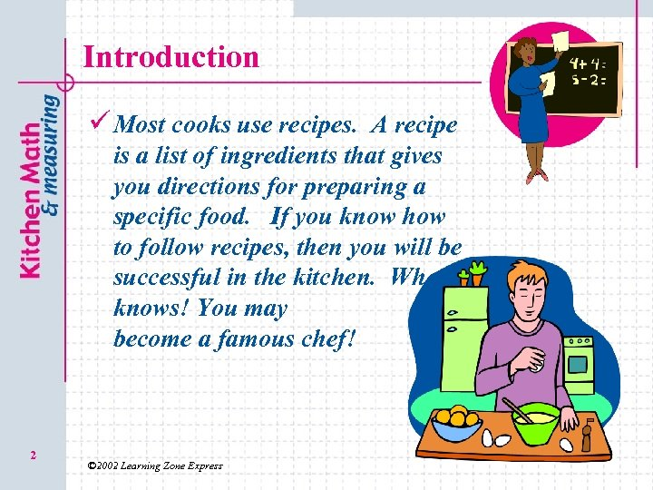 Introduction ü Most cooks use recipes. A recipe is a list of ingredients that