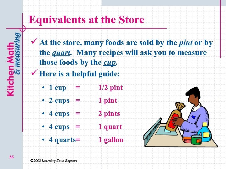 Equivalents at the Store ü At the store, many foods are sold by the