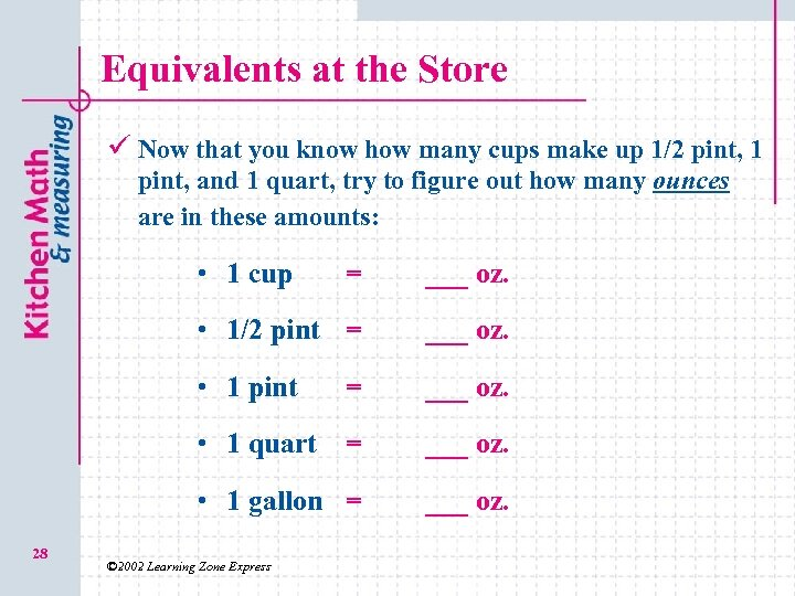 Equivalents at the Store ü Now that you know how many cups make up
