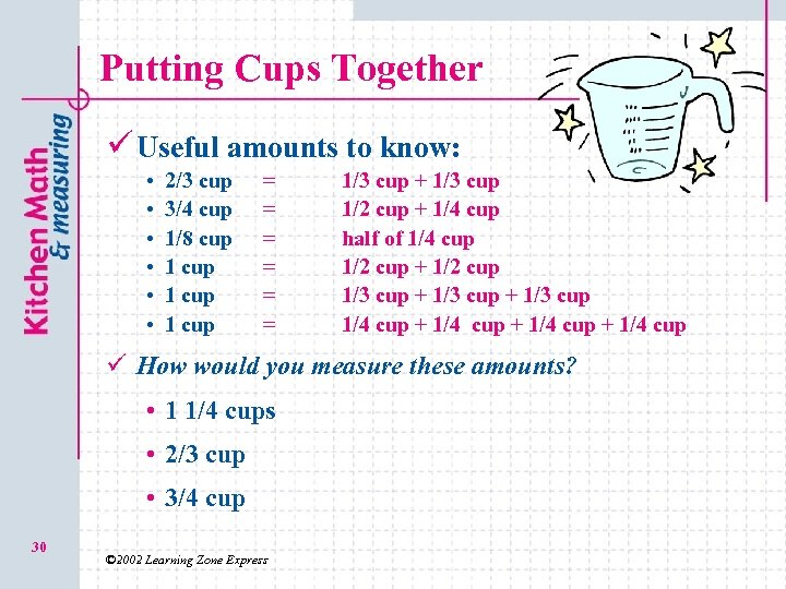Putting Cups Together ü Useful amounts to know: • • • 2/3 cup 3/4
