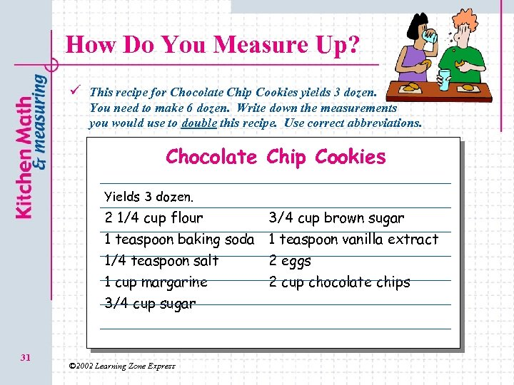 How Do You Measure Up? ü This recipe for Chocolate Chip Cookies yields 3