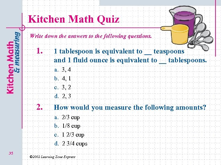 Kitchen Math Quiz Write down the answers to the following questions. 1 tablespoon is