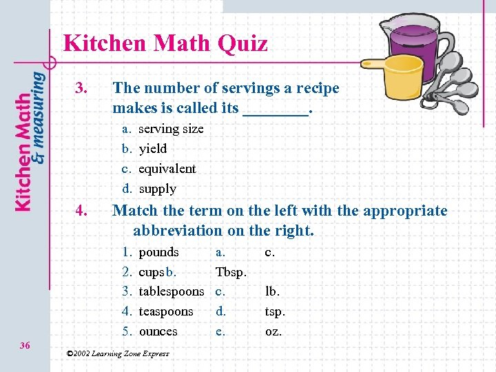 Kitchen Math Quiz 3. The number of servings a recipe makes is called its