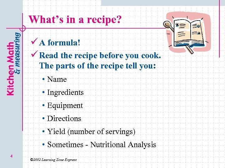 What's in a recipe? ü A formula! ü Read the recipe before you cook.