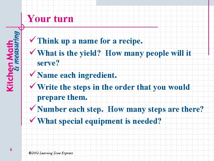 Your turn ü Think up a name for a recipe. ü What is the