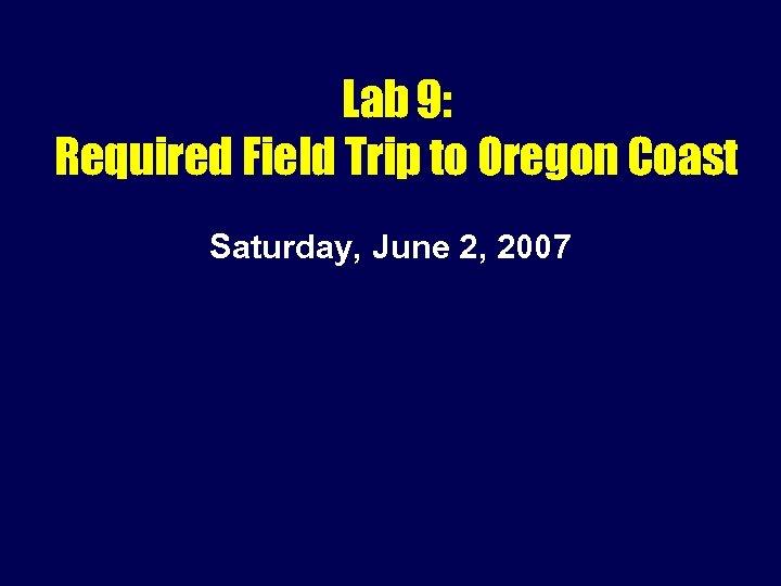Lab 9: Required Field Trip to Oregon Coast Saturday, June 2, 2007