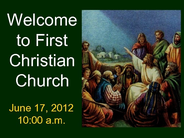 Welcome to First Christian Church June 17, 2012 10: 00 a. m.