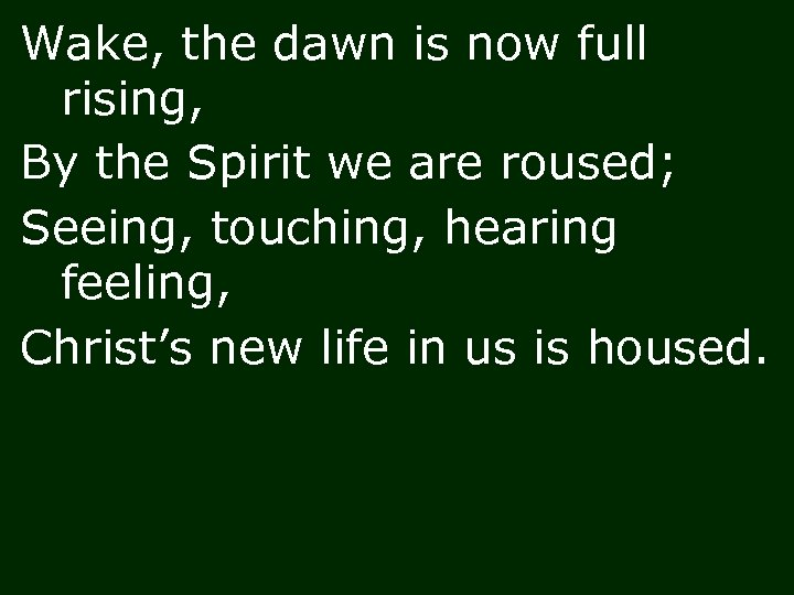 Wake, the dawn is now full rising, By the Spirit we are roused; Seeing,