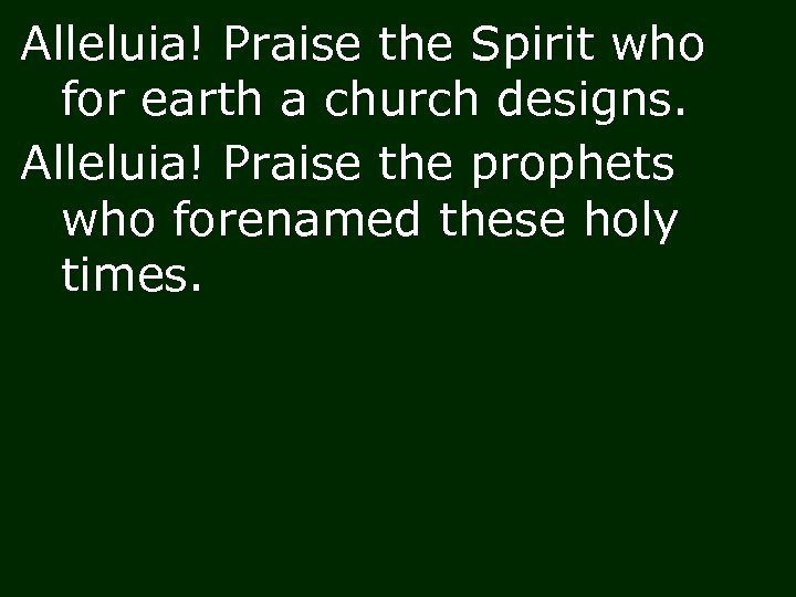 Alleluia! Praise the Spirit who for earth a church designs. Alleluia! Praise the prophets