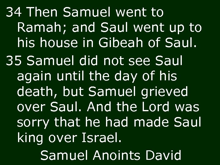 34 Then Samuel went to Ramah; and Saul went up to his house in