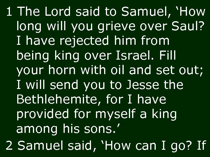 1 The Lord said to Samuel, 'How long will you grieve over Saul? I