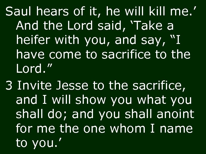 Saul hears of it, he will kill me. ' And the Lord said, 'Take