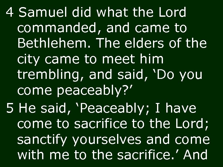 4 Samuel did what the Lord commanded, and came to Bethlehem. The elders of