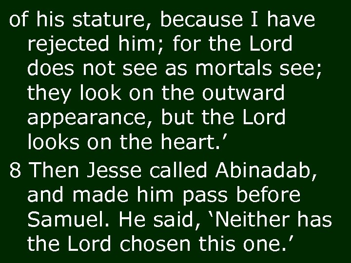 of his stature, because I have rejected him; for the Lord does not see