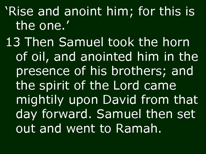'Rise and anoint him; for this is the one. ' 13 Then Samuel took