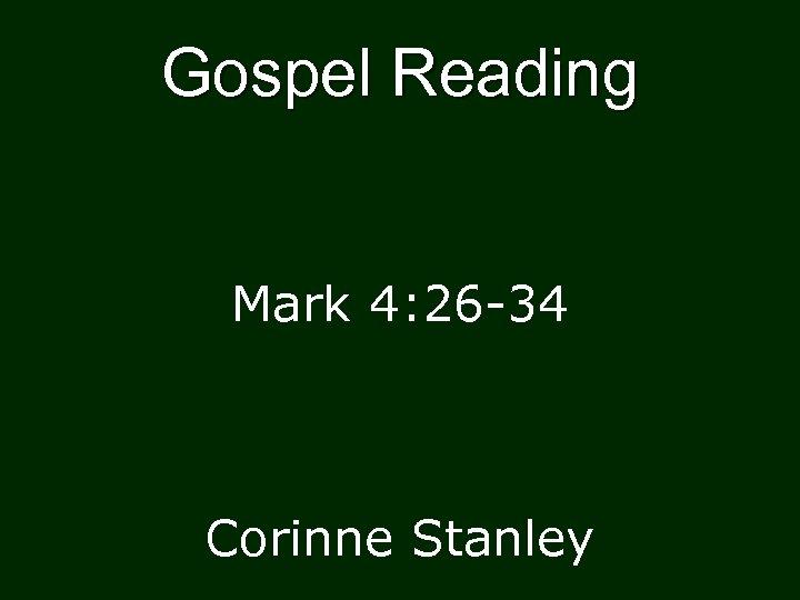 Gospel Reading Mark 4: 26 -34 Corinne Stanley