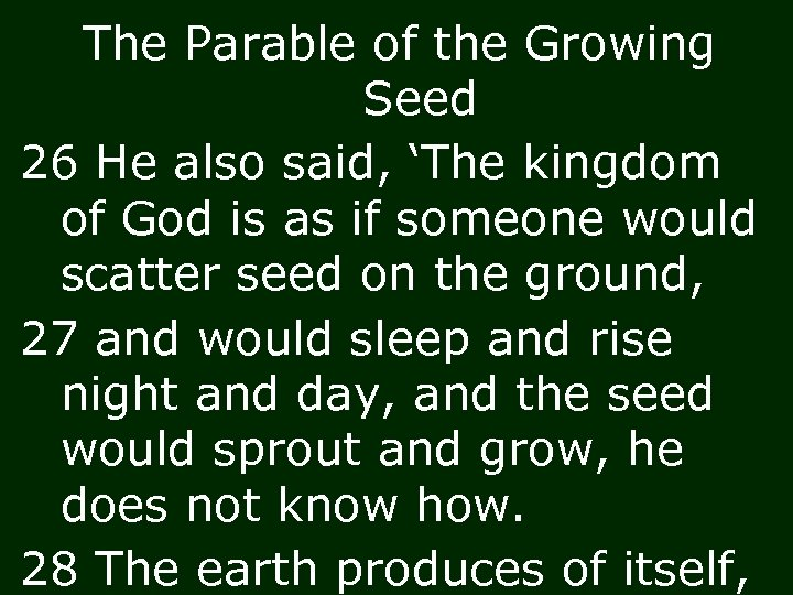 The Parable of the Growing Seed 26 He also said, 'The kingdom of God