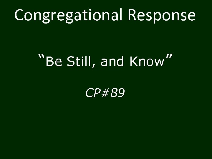 "Congregational Response ""Be Still, and Know"" CP#89"