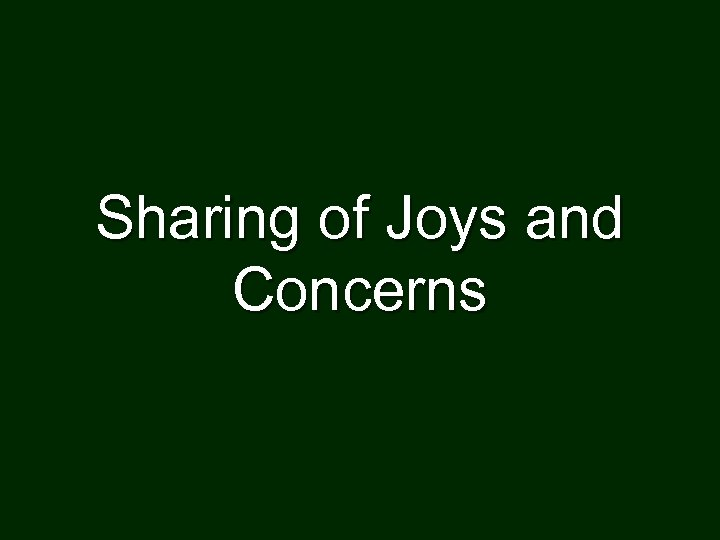 Sharing of Joys and Concerns