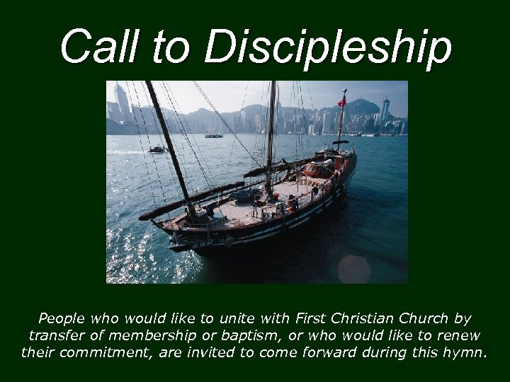 Call to Discipleship People who would like to unite with First Christian Church by