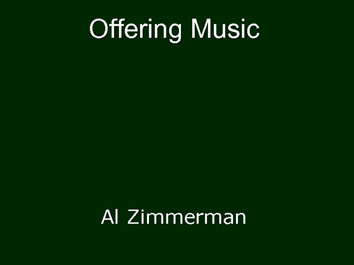 Offering Music Al Zimmerman