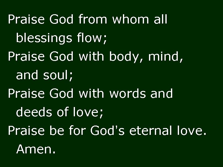 Praise God from whom all blessings flow; Praise God with body, mind, and soul;