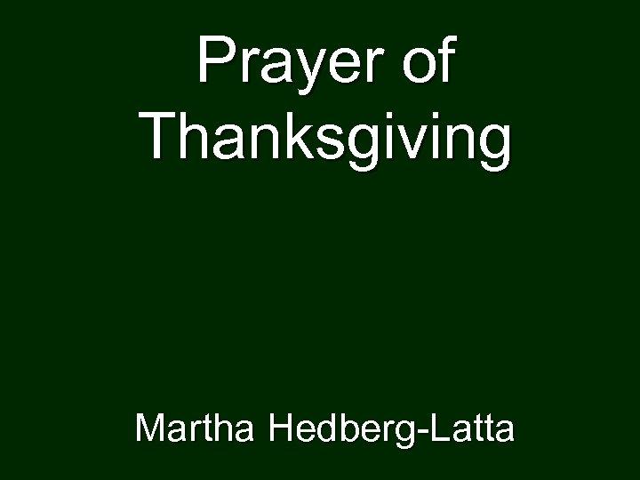 Prayer of Thanksgiving Martha Hedberg-Latta