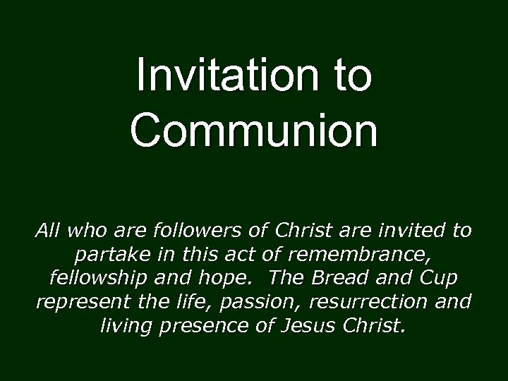 Invitation to Communion All who are followers of Christ are invited to partake in
