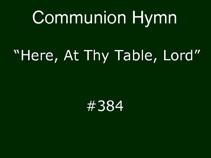 "Communion Hymn ""Here, At Thy Table, Lord"" #384"