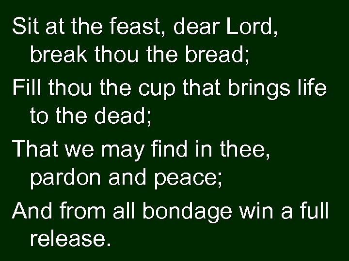 Sit at the feast, dear Lord, break thou the bread; Fill thou the cup