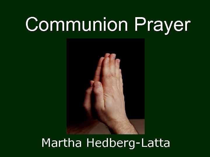 Communion Prayer Martha Hedberg-Latta