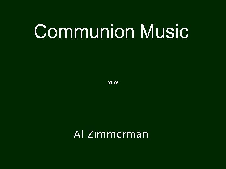 "Communion Music """" Al Zimmerman"