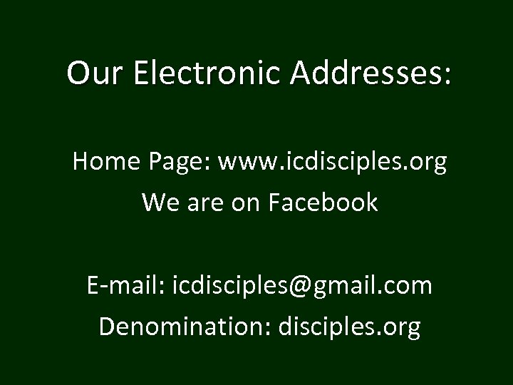 Our Electronic Addresses: Home Page: www. icdisciples. org We are on Facebook E-mail: icdisciples@gmail.