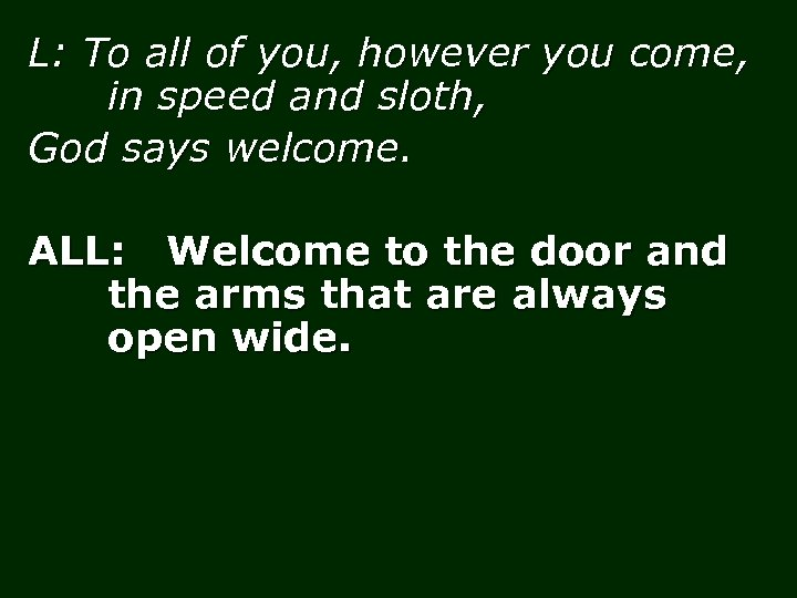 L: To all of you, however you come, in speed and sloth, God says