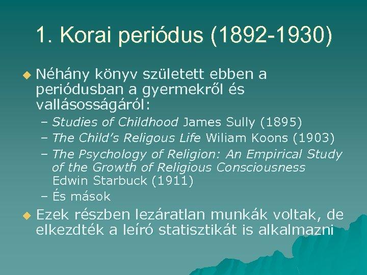 1. Korai periódus (1892 -1930) u Néhány könyv született ebben a periódusban a gyermekről