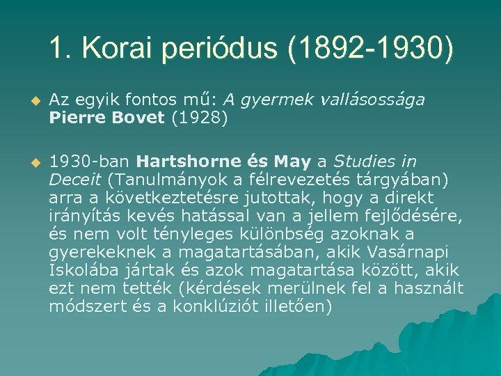 1. Korai periódus (1892 -1930) u Az egyik fontos mű: A gyermek vallásossága Pierre
