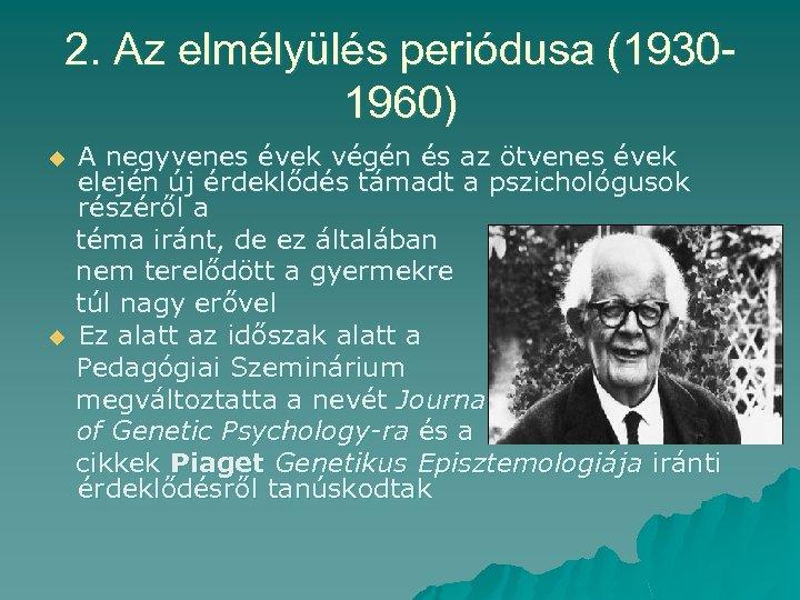 2. Az elmélyülés periódusa (19301960) u u A negyvenes évek végén és az ötvenes