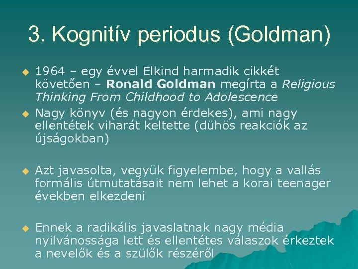 3. Kognitív periodus (Goldman) u u 1964 – egy évvel Elkind harmadik cikkét követően