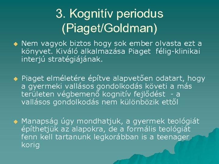 3. Kognitív periodus (Piaget/Goldman) u Nem vagyok biztos hogy sok ember olvasta ezt a