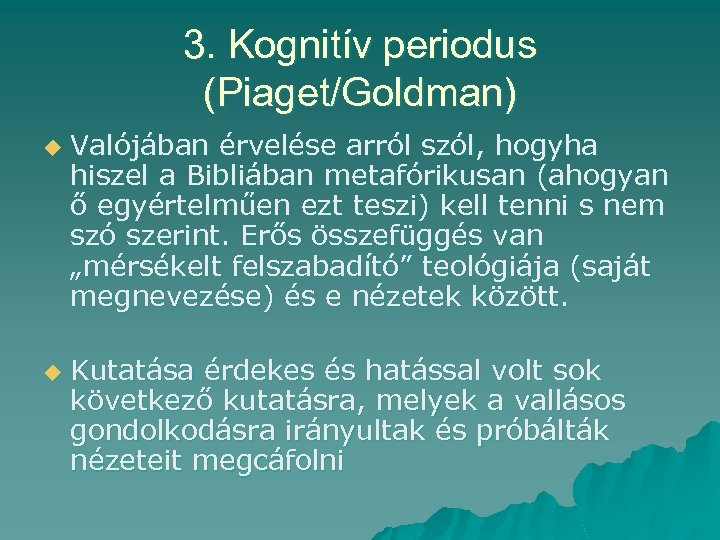 3. Kognitív periodus (Piaget/Goldman) u u Valójában érvelése arról szól, hogyha hiszel a Bibliában