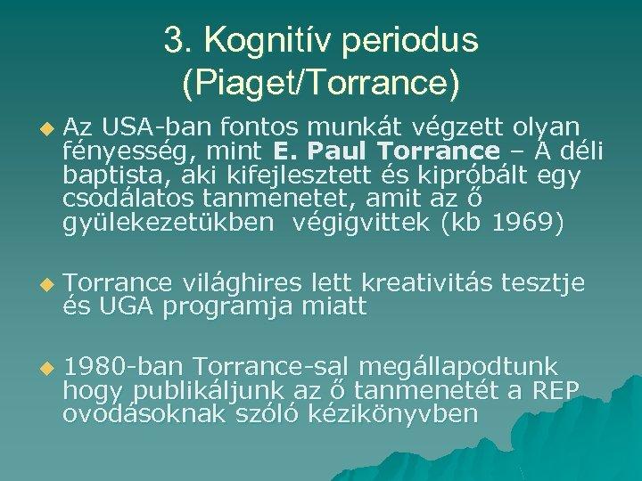3. Kognitív periodus (Piaget/Torrance) u u u Az USA-ban fontos munkát végzett olyan fényesség,