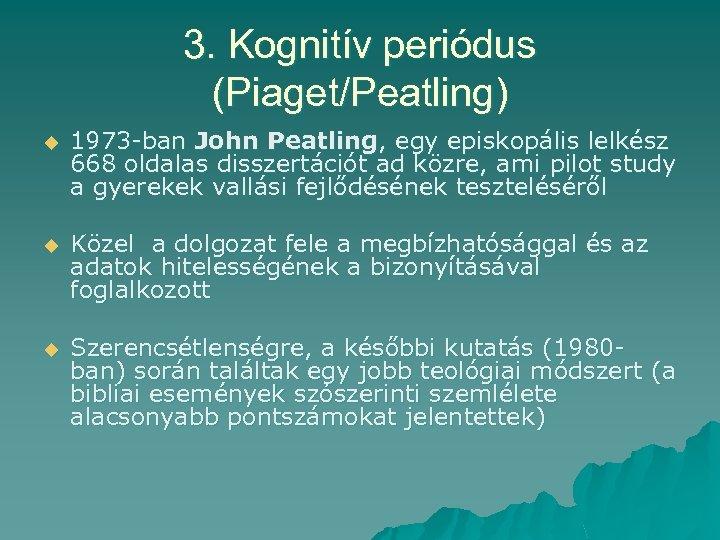 3. Kognitív periódus (Piaget/Peatling) u 1973 -ban John Peatling, egy episkopális lelkész 668 oldalas