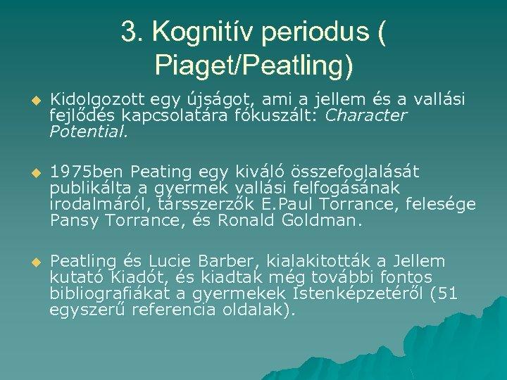 3. Kognitív periodus ( Piaget/Peatling) u Kidolgozott egy újságot, ami a jellem és a