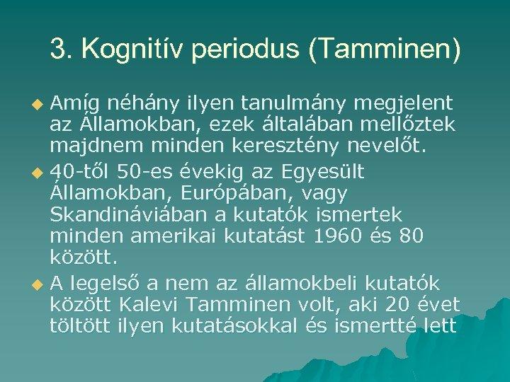 3. Kognitív periodus (Tamminen) Amíg néhány ilyen tanulmány megjelent az Államokban, ezek általában mellőztek