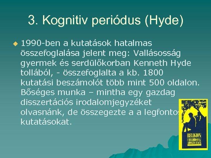 3. Kognitiv periódus (Hyde) u 1990 -ben a kutatások hatalmas összefoglalása jelent meg: Vallásosság