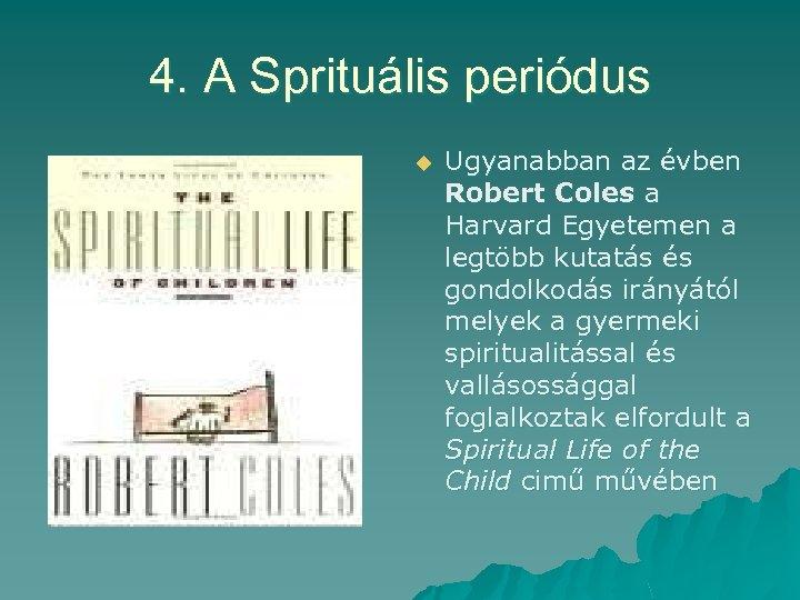 4. A Sprituális periódus u Ugyanabban az évben Robert Coles a Harvard Egyetemen a